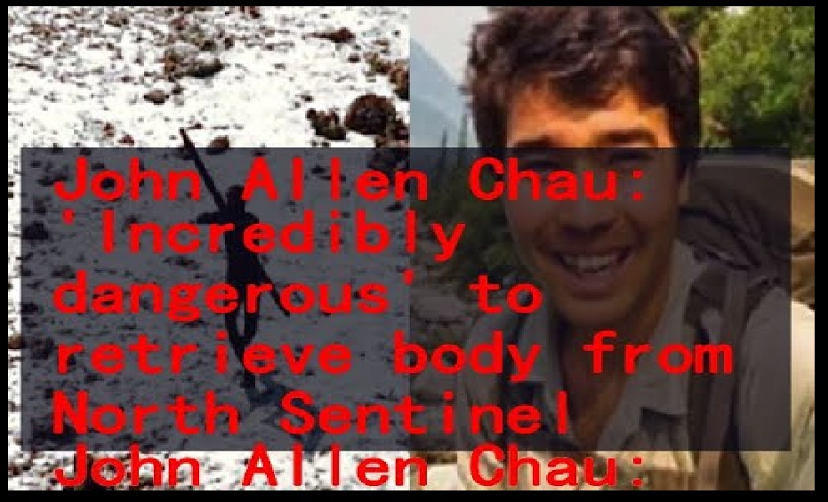 John Chau -illegal entry-body not traceable